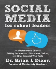 Social Media for School Leaders : A Comprehensive Guide to Getting the Most Out of Facebook, Twitter, and Other Essential Web Tools, Paperback Book