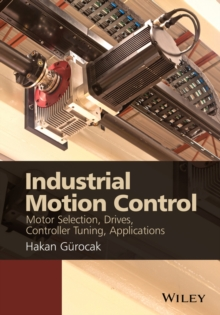 Industrial Motion Control : Motor Selection, Drives, Controller Tuning, Applications, Hardback Book