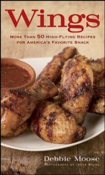 Wings : 50 High-Flying Recipes for America's Favorite Snack, EPUB eBook