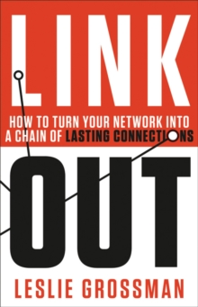 Link Out : How to Turn Your Network into a Chain of Lasting Connections, Hardback Book