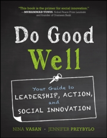 Do Good Well : Your Guide to Leadership, Action, and Social Innovation, Paperback Book