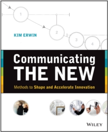 Communicating The New : Methods to Shape and Accelerate Innovation, Paperback / softback Book