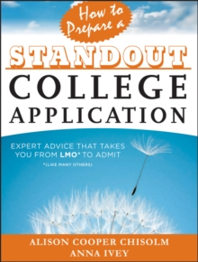 How to Prepare a Standout College Application : Expert Advice That Takes You from LMO* (*Like Many Others) to Admit, Paperback Book