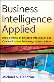 Business Intelligence Applied : Implementing an Effective Information and Communications Technology Infrastructure, Hardback Book