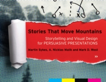 Stories that Move Mountains : Storytelling and Visual Design for Persuasive Presentations, Paperback / softback Book