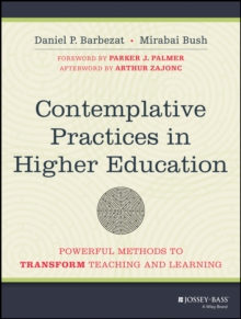 Contemplative Practices in Higher Education : Powerful Methods to Transform Teaching and Learning, Paperback / softback Book
