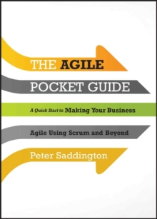 The Agile Pocket Guide : A Quick Start to Making Your Business Agile Using Scrum and Beyond, Paperback / softback Book