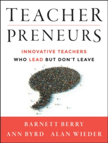Teacherpreneurs : Innovative Teachers Who Lead But Don't Leave, Paperback Book