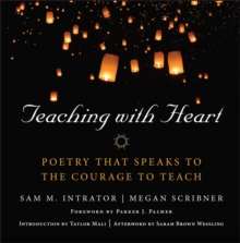 Teaching with Heart : Poetry That Speaks to the Courage to Teach, Hardback Book