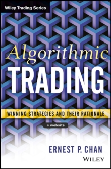 Algorithmic Trading : Winning Strategies and Their Rationale, Hardback Book