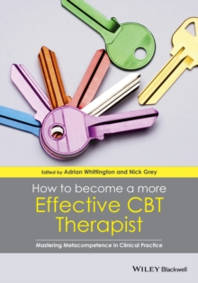 How to Become a More Effective CBT Therapist : Mastering Metacompetence in Clinical Practice, Paperback / softback Book