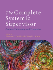 The Complete Systemic Supervisor : Context, Philosophy, and Pragmatics, Paperback Book