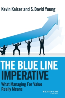 The Blue Line Imperative : What Managing for Value Really Means, Hardback Book