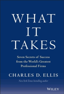What It Takes : Seven Secrets of Success from the World's Greatest Professional Firms, Hardback Book
