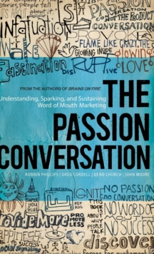 The Passion Conversation : Understanding, Sparking, and Sustaining Word of Mouth Marketing, Hardback Book