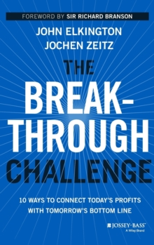 The Breakthrough Challenge : 10 Ways to Connect Today's Profits with Tomorrow's Bottom Line, Hardback Book