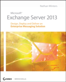 Microsoft Exchange Server 2013 : Design, Deploy and Deliver an Enterprise Messaging Solution, Paperback Book