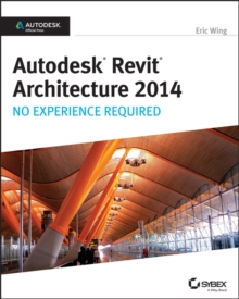 Autodesk Revit Architecture 2014 : No Experience Required Autodesk Official Press, Paperback Book