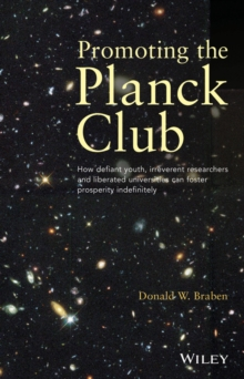 Promoting the Planck Club : How Defiant Youth, Irreverent Researchers and Liberated Universities Can Foster Prosperity Indefinitely, Paperback / softback Book