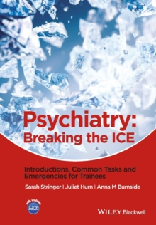 Psychiatry : Breaking the ICE Introductions, Common Tasks, Emergencies for Trainees, Paperback Book