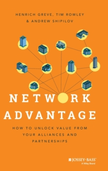 Network Advantage : How to Unlock Value from Your Alliances and Partnerships, Hardback Book