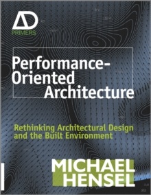 Performance-Oriented Architecture : Rethinking Architectural Design and the Built Environment, PDF eBook
