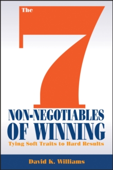 The 7 Non-Negotiables of Winning : Tying Soft Traits to Hard Results, Hardback Book