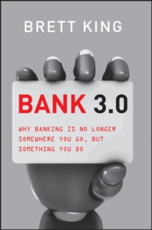Bank 3.0 : Why Banking Is No Longer Somewhere You Go But Something You Do, EPUB eBook