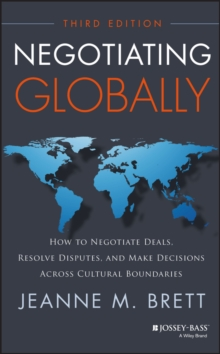Negotiating Globally : How to Negotiate Deals, Resolve Disputes, and Make Decisions Across Cultural Boundaries, Hardback Book