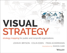 Visual Strategy : Strategy Mapping for Public and Nonprofit Organizations, Paperback Book