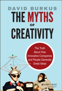 The Myths of Creativity : The Truth About How Innovative Companies and People Generate Great Ideas, Hardback Book