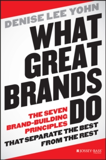 What Great Brands Do : The Seven Brand-Building Principles that Separate the Best from the Rest, Hardback Book