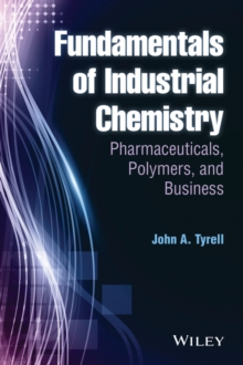 Fundamentals of Industrial Chemistry : Pharmaceuticals, Polymers, and Business, Hardback Book