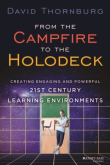 From the Campfire to the Holodeck : Creating Engaging and Powerful 21st Century Learning Environments, Hardback Book