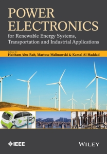 Power Electronics for Renewable Energy Systems, Transportation and Industrial Applications, Hardback Book