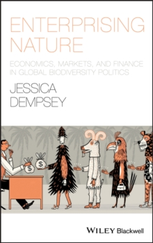 Enterprising Nature : Economics, Markets, and Finance in Global Biodiversity Politics, Paperback Book