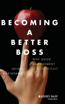 Becoming A Better Boss : Why Good Management is So Difficult, Hardback Book