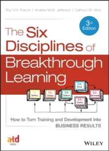 The Six Disciplines of Breakthrough Learning : How to Turn Training and Development into Business Results, Hardback Book