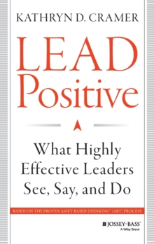 Lead Positive : What Highly Effective Leaders See, Say, and Do, Hardback Book