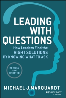 Leading with Questions : How Leaders Find the Right Solutions by Knowing What to Ask, Hardback Book