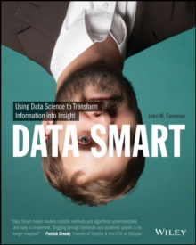 Data Smart : Using Data Science to Transform Information Into Insight, Paperback / softback Book