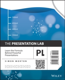 The Presentation Lab : Learn the Formula Behind Powerful Presentations, Paperback Book