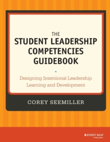 The Student Leadership Competencies Guidebook : Designing Intentional Leadership Learning and Development, Paperback Book