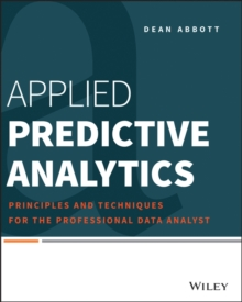 Applied Predictive Analytics : Principles and Techniques for the Professional Data Analyst, Paperback Book