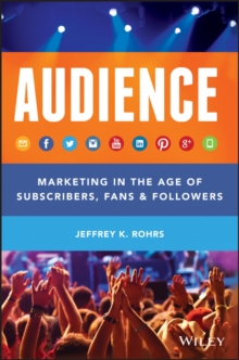 The Audience : Marketing in the Age of Subscribers, Fans & Followers, Hardback Book