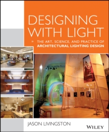 Designing With Light : The Art, Science and Practice of Architectural Lighting Design, Paperback / softback Book