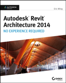 Autodesk Revit Architecture 2014 : No Experience Required Autodesk Official Press, EPUB eBook