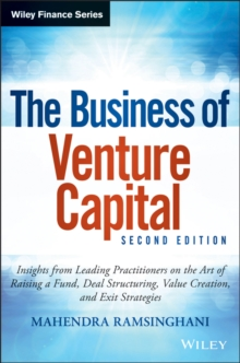 The Business of Venture Capital : Insights from Leading Practitioners on the Art of Raising a Fund, Deal Structuring, Value Creation, and Exit Strategies, Hardback Book