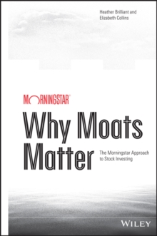 Why Moats Matter : The Morningstar Approach to Stock Investing, Hardback Book