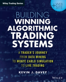 Building Winning Algorithmic Trading Systems : A Trader's Journey From Data Mining to Monte Carlo Simulation to Live Trading + Website, Paperback / softback Book